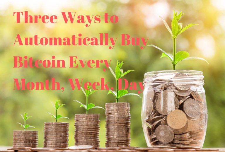 Three Ways to Automatically Buy Bitcoin Every Month, Week, Day